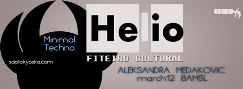 HELIO-MARCH12--CARROT--FITEIRO-CULTURAL-EVENT-SAO-TOKYOSKA-ALEKSANDRA-MEDAKOVIC-TECH-MINIMAL-TECH-HOUSE-DARK-UNDERGROUND-BEATPORT-MAGROS-ZAPATERO-CLUBS-ONLINE-PARTY-MIX-JUNO-LINE-UP